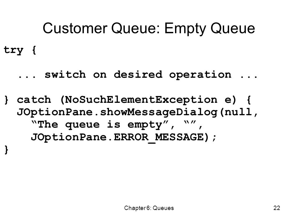Chapter 6: Queues22 Customer Queue: Empty Queue try {...