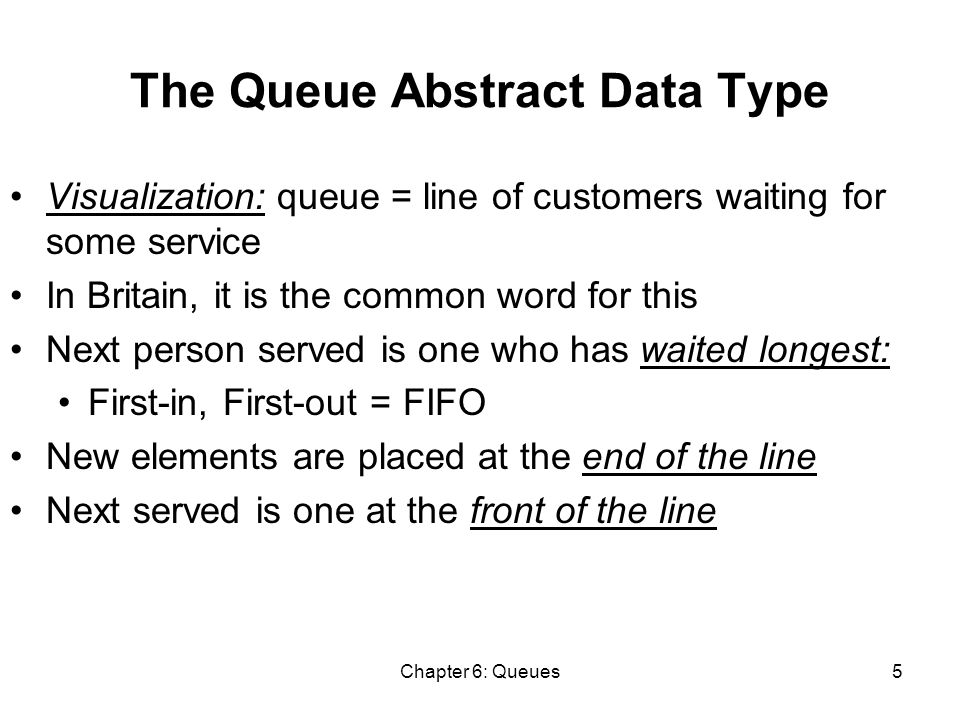 Chapter 6: Queues16 Customer Queue: Common Variables private Queue customers;...