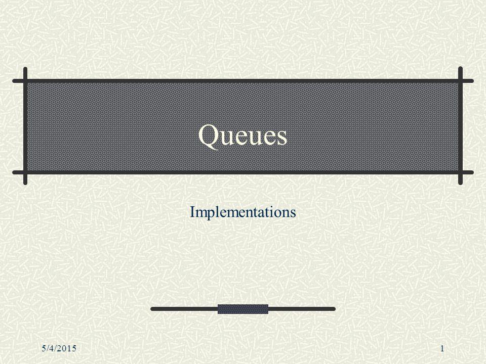 5/4/20151 Queues Implementations