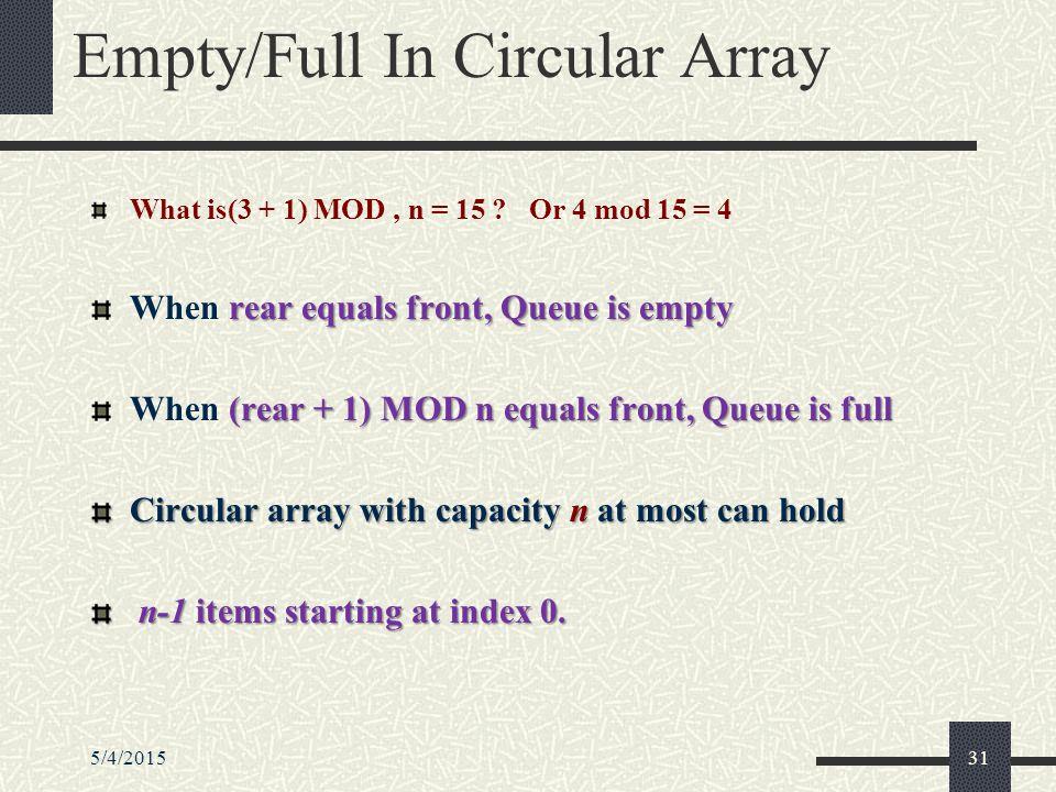 5/4/201531 Empty/Full In Circular Array What is(3 + 1) MOD, n = 15 .