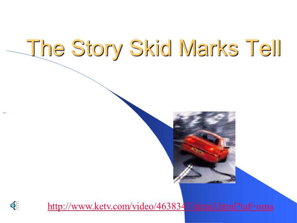 The Story Skid Marks Tell http://www.ketv.com/video/4638347/detail.html?taf=oma