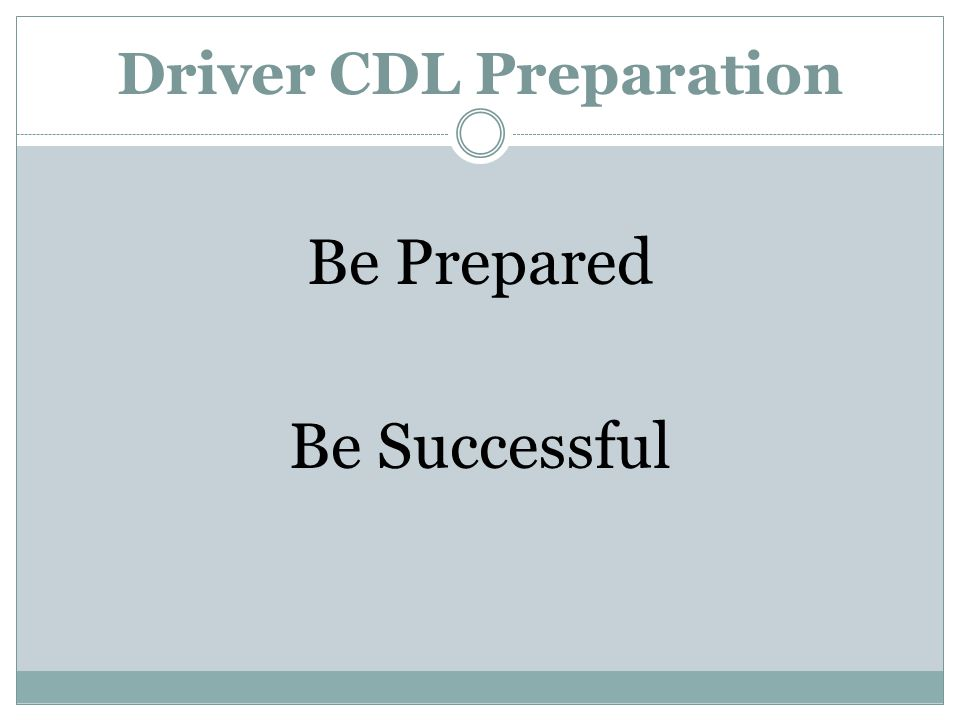 Driver CDL Preparation Be Prepared Be Successful