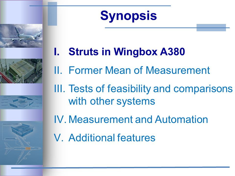 Synopsis I.Struts in Wingbox A380 II.Former Mean of Measurement III.Tests of feasibility and comparisons with other systems IV.Measurement and Automation V.Additional features