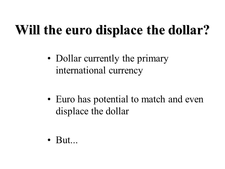 Will the euro displace the dollar.