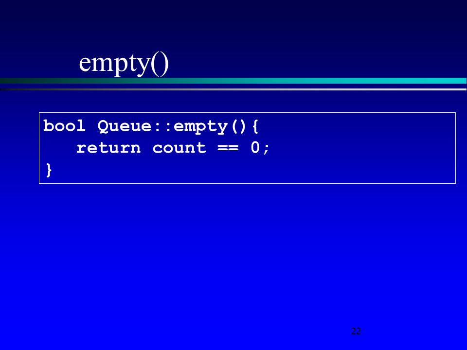 22 empty() bool Queue::empty(){ return count == 0; }
