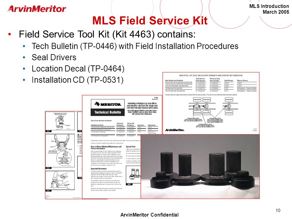10 MLS Introduction March 2005 ArvinMeritor Confidential Field Service Tool Kit (Kit 4463) contains: Tech Bulletin (TP-0446) with Field Installation P