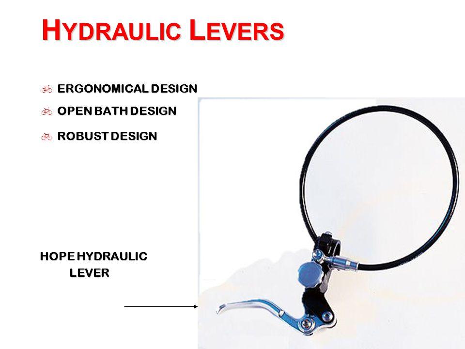 H YDRAULIC L EVERS  ERGONOMICAL DESIGN  OPEN BATH DESIGN  ROBUST DESIGN HOPE HYDRAULIC LEVER LEVER