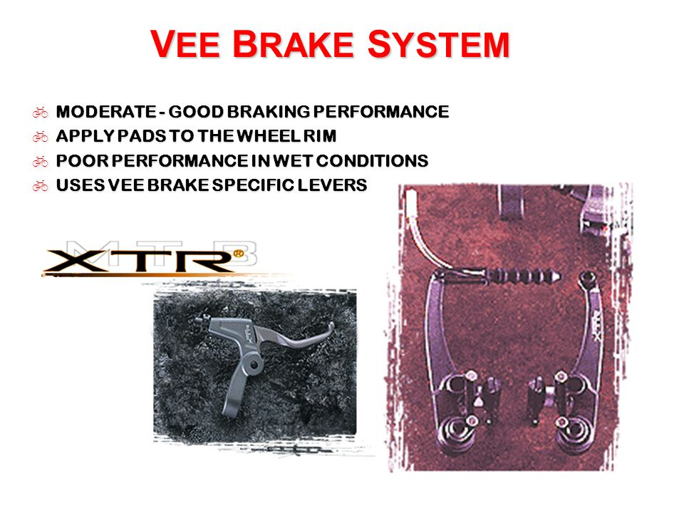 D ISC B RAKE S YSTEMS  STRONG, EFFECTIVE BRAKING PERFORMANCE  GOOD PERFORMANCE IN WET CONDITIONS  CONSISTENT, SMOOTH APPLICATION OF BRAKING  SLIGHTLY HEAVIER THAN CALIPER OR VEE BRAKE SYSTEMS