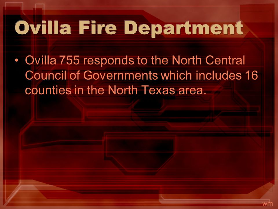 Ovilla 755 responds to the North Central Council of Governments which includes 16 counties in the North Texas area. wm