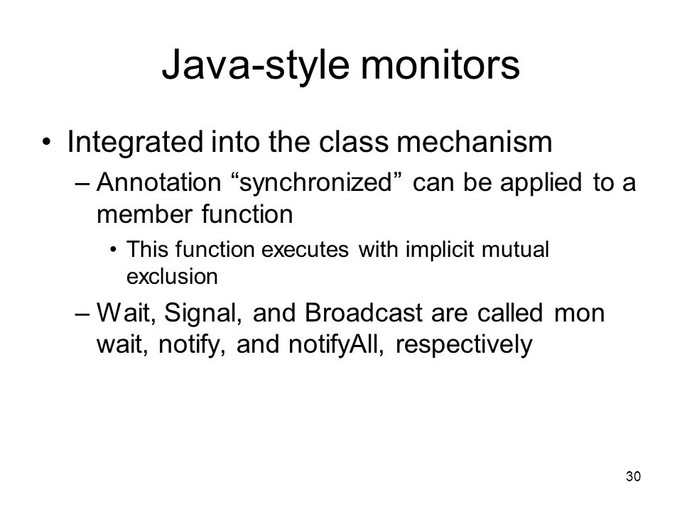 """30 Java-style monitors Integrated into the class mechanism –Annotation """"synchronized"""" can be applied to a member function This function executes with"""