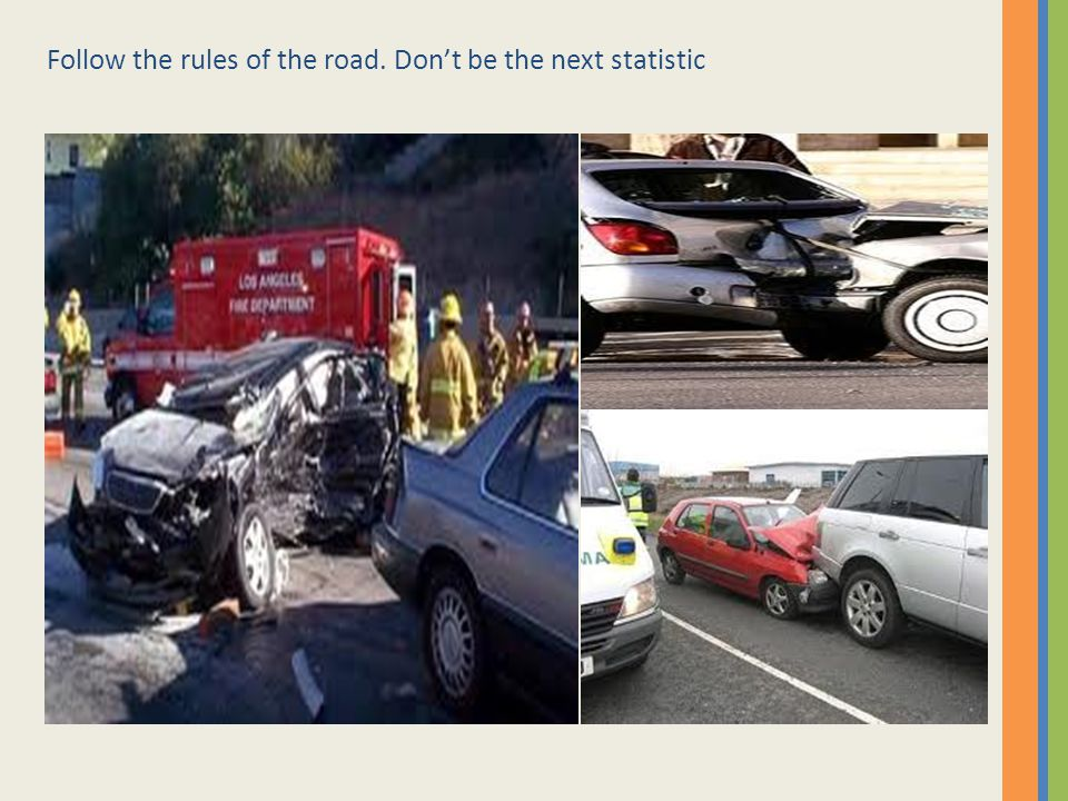 Follow the rules of the road. Don't be the next statistic