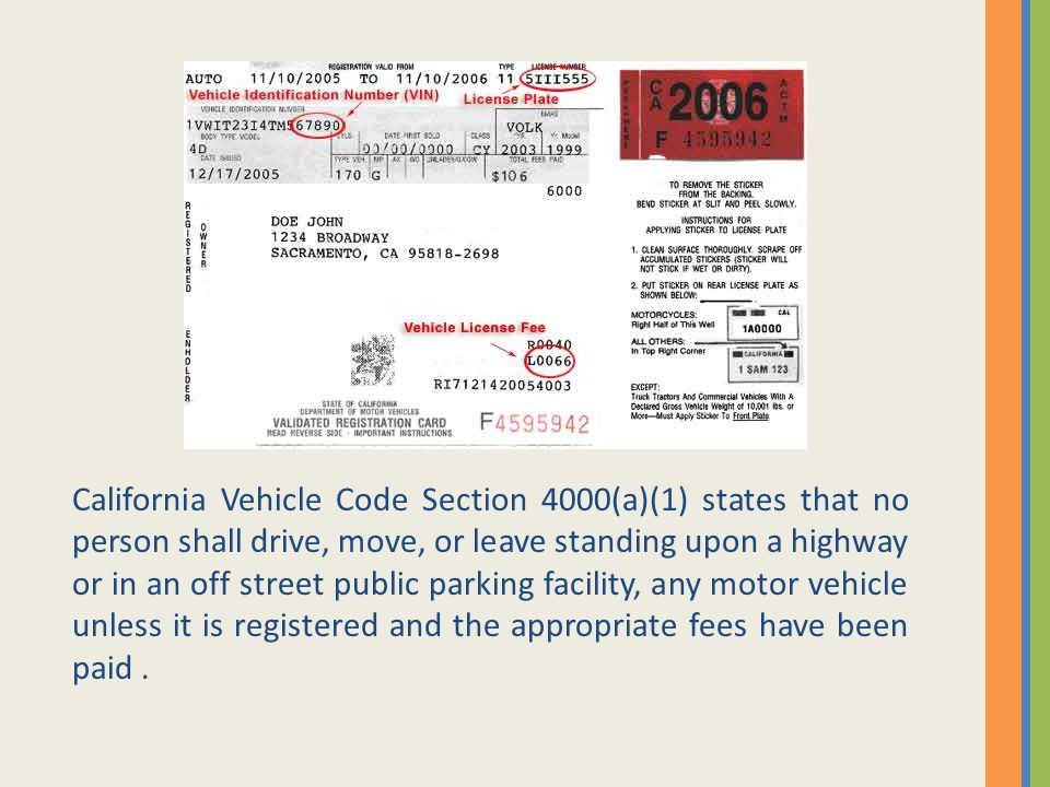 California Vehicle Code Section 4000(a)(1) states that no person shall drive, move, or leave standing upon a highway or in an off street public parking facility, any motor vehicle unless it is registered and the appropriate fees have been paid.