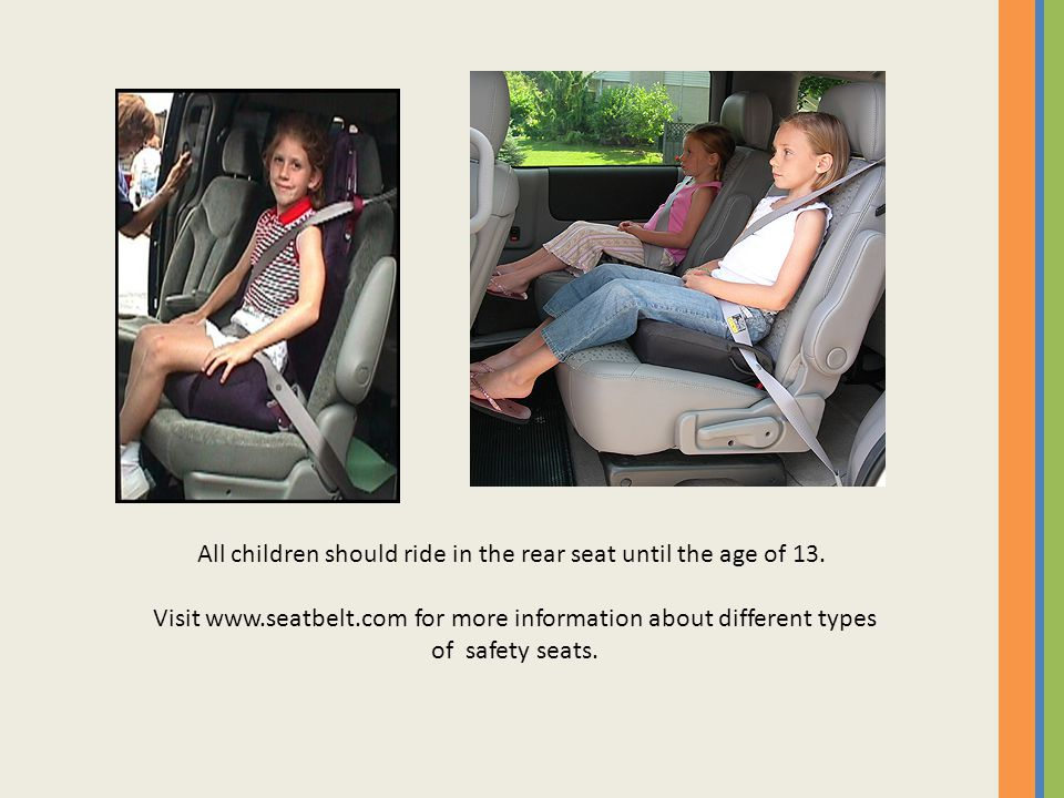 All children should ride in the rear seat until the age of 13.