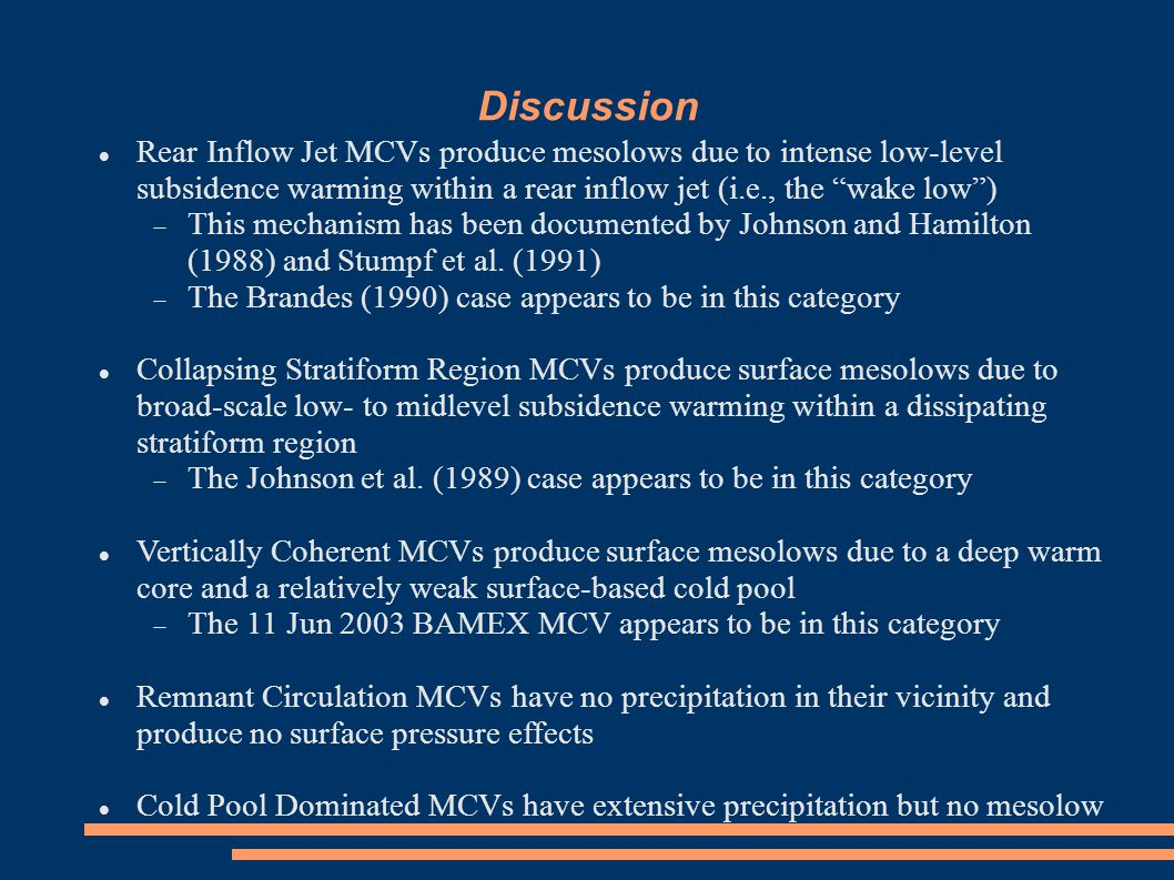 Discussion Rear Inflow Jet MCVs produce mesolows due to intense low-level subsidence warming within a rear inflow jet (i.e., the wake low )‏  This mechanism has been documented by Johnson and Hamilton (1988) and Stumpf et al.