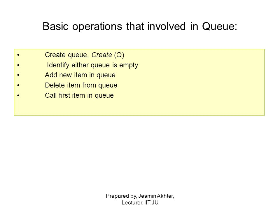 Basic operations that involved in Queue: Create queue, Create (Q) Identify either queue is empty Add new item in queue Delete item from queue Call first item in queue