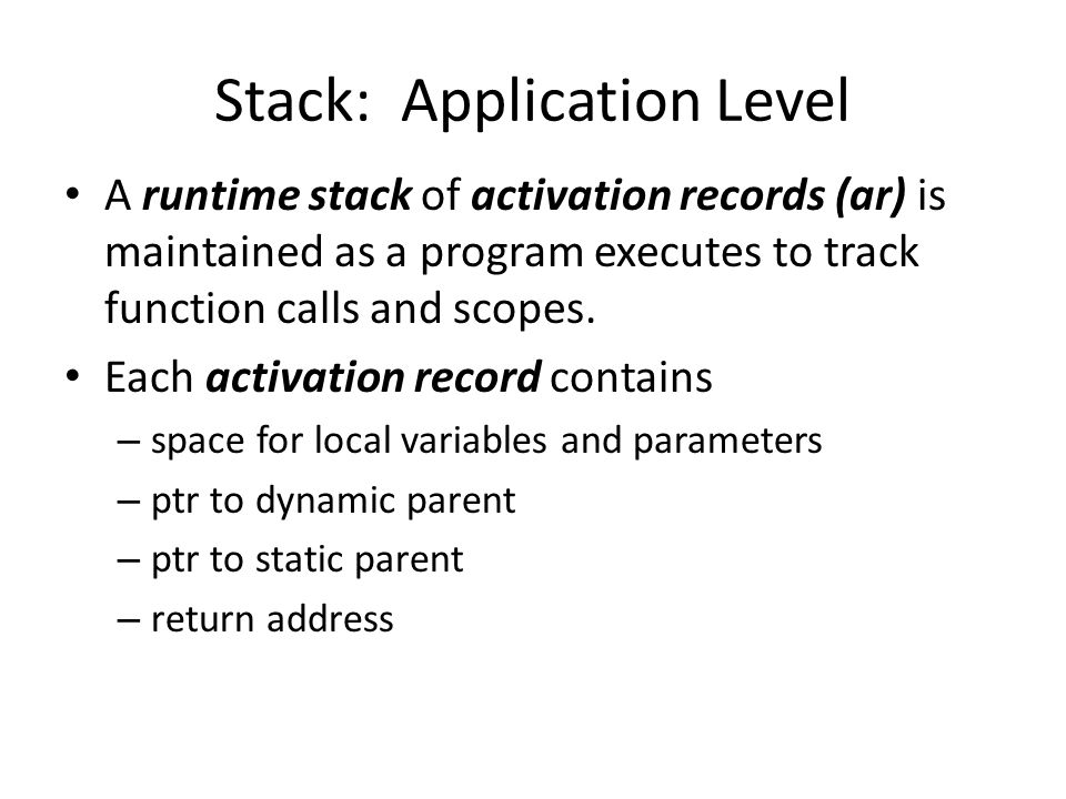 Stack: Application Level A runtime stack of activation records (ar) is maintained as a program executes to track function calls and scopes.