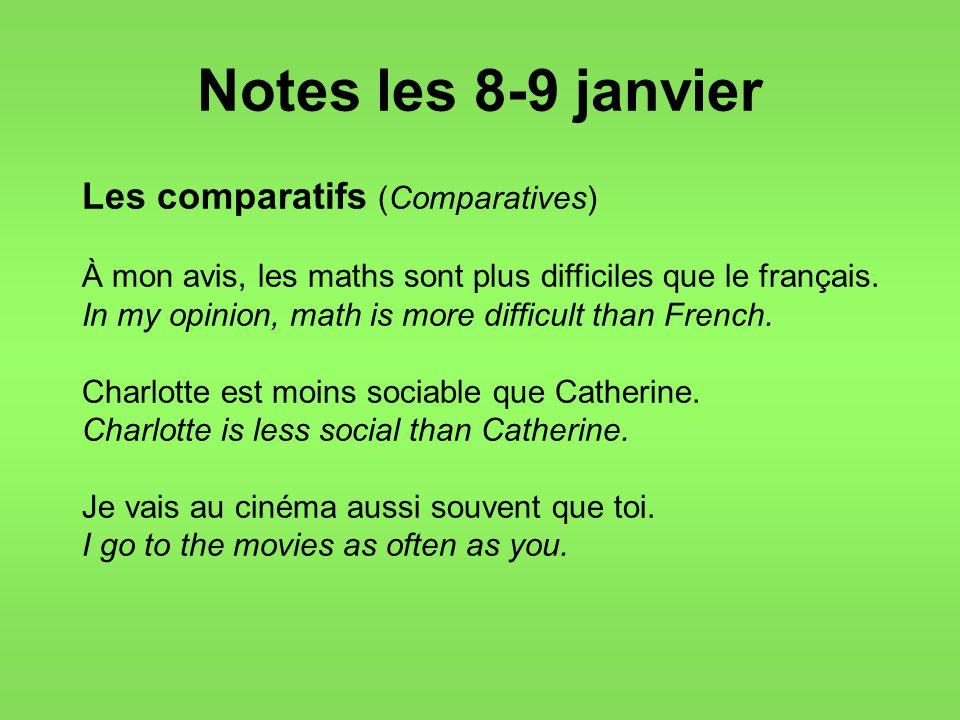 Notes les 8-9 janvier Les comparatifs (Comparatives) À mon avis, les maths sont plus difficiles que le français.