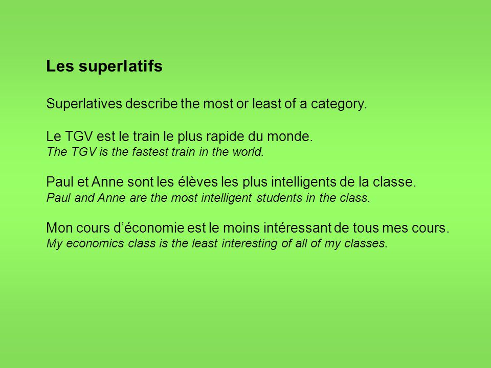 Les superlatifs Superlatives describe the most or least of a category.