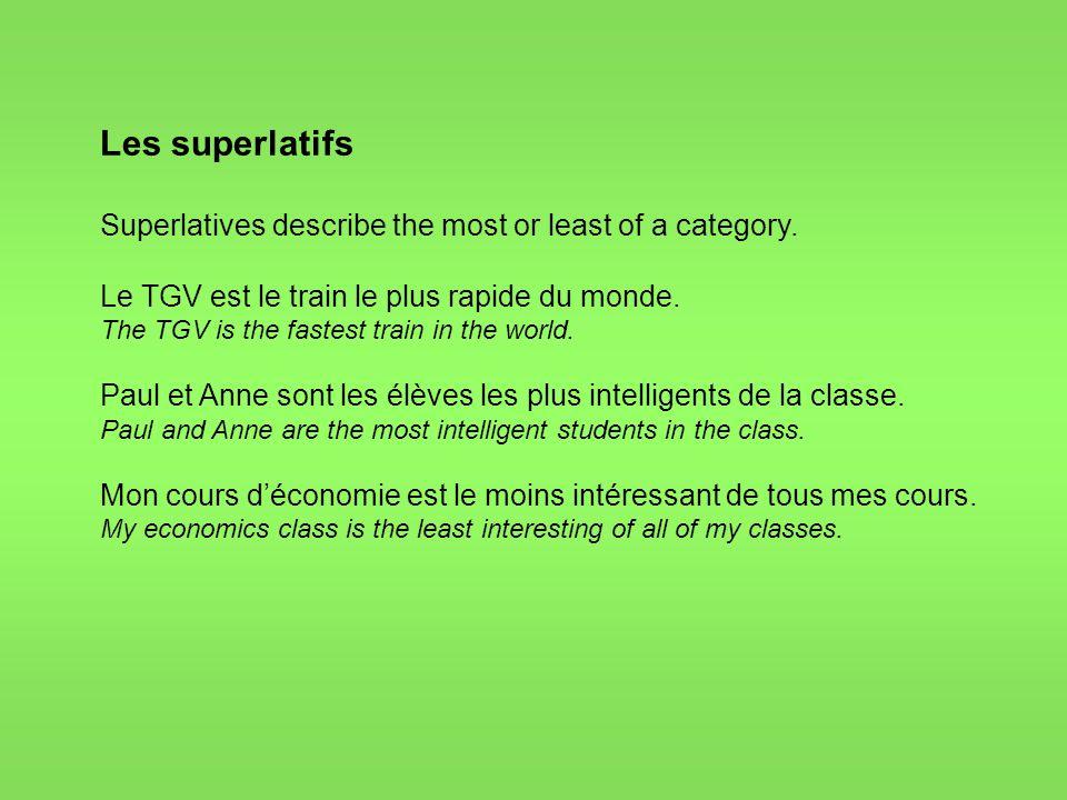 Les superlatifs Superlatives describe the most or least of a category. Le TGV est le train le plus rapide du monde. The TGV is the fastest train in th