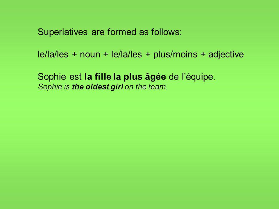 Superlatives are formed as follows: le/la/les + noun + le/la/les + plus/moins + adjective Sophie est la fille la plus âgée de l'équipe.