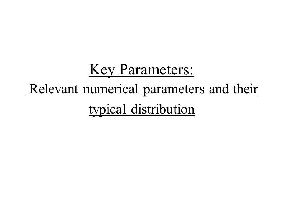 Key Parameters: Relevant numerical parameters and their typical distribution