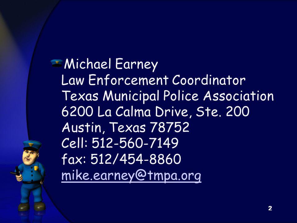Michael Earney Law Enforcement Coordinator Texas Municipal Police Association 6200 La Calma Drive, Ste. 200 Austin, Texas 78752 Cell: 512-560-7149 fax