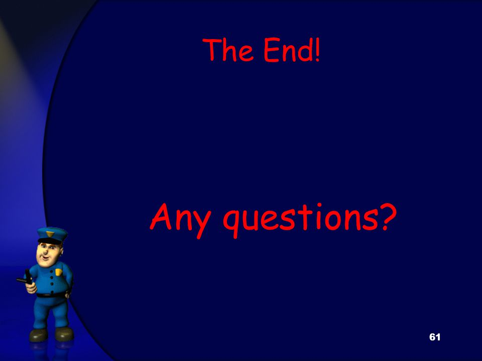 The End! Any questions 61