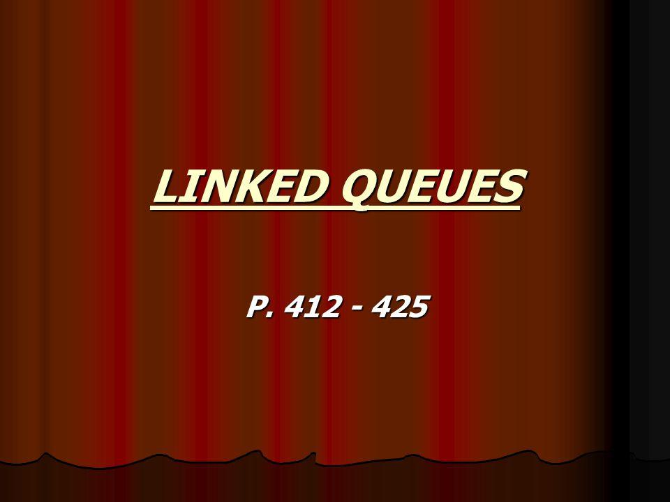 LINKED QUEUES P. 412 - 425