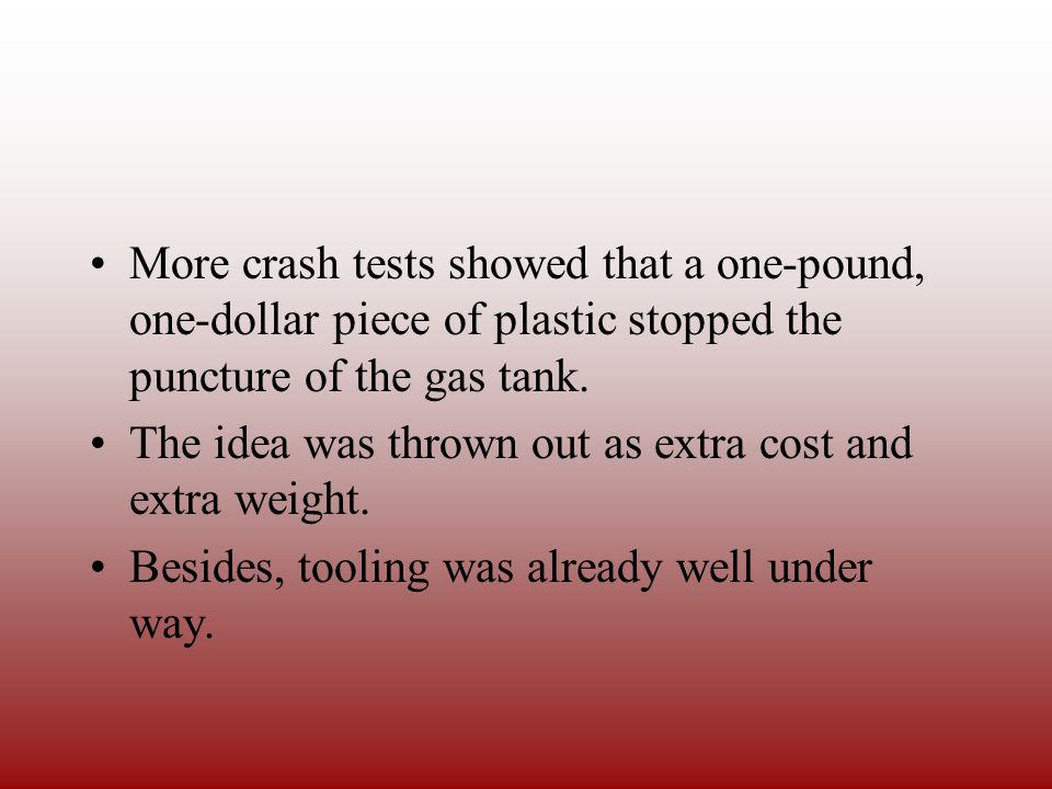 Crash Tests Of 40 tests, 37 resulted in ruptured gas tanks.