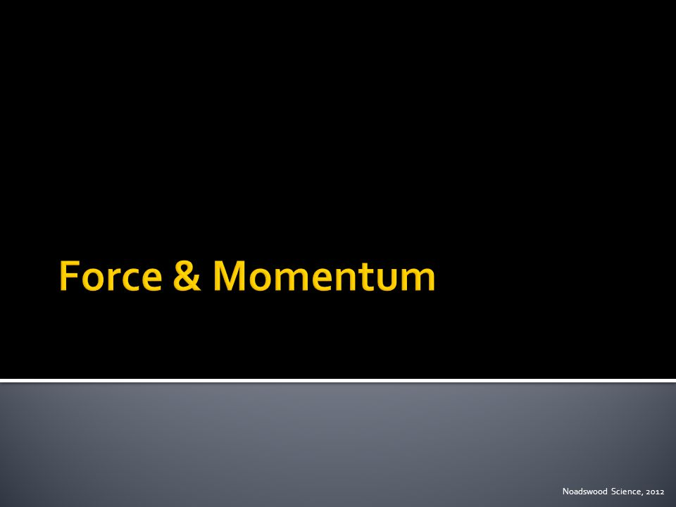  To understand how a force can affect momentum Monday, May 04, 2015