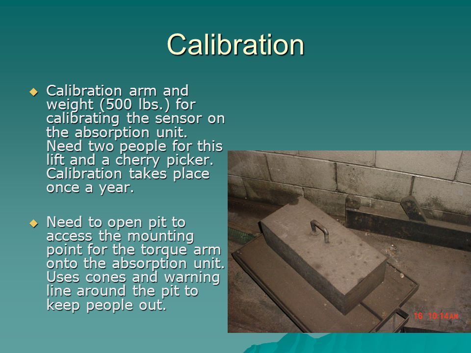 Calibration  Calibration arm and weight (500 lbs.) for calibrating the sensor on the absorption unit.