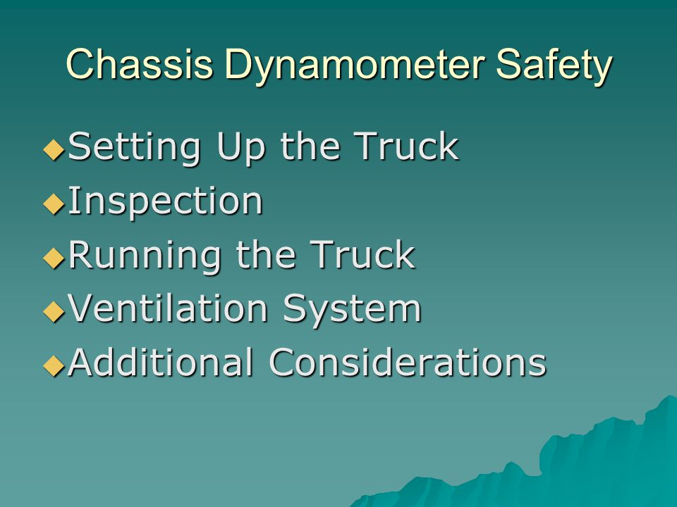 Chassis Dynamometer Safety  Setting Up the Truck  Inspection  Running the Truck  Ventilation System  Additional Considerations