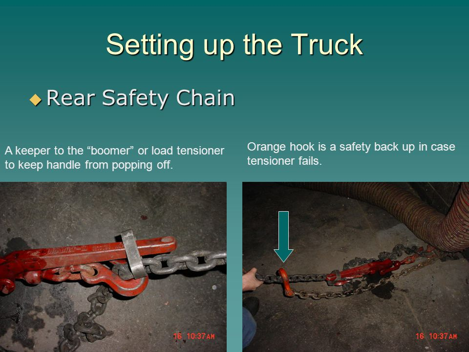 Setting up the Truck  Rear Safety Chain A keeper to the boomer or load tensioner to keep handle from popping off.