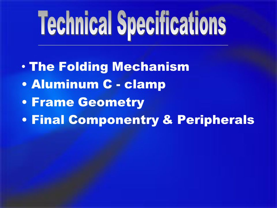 The Folding Mechanism Aluminum C - clamp Frame Geometry Final Componentry & Peripherals