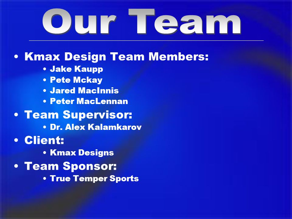 Kmax Design Team Members: Jake Kaupp Pete Mckay Jared MacInnis Peter MacLennan Team Supervisor: Dr.