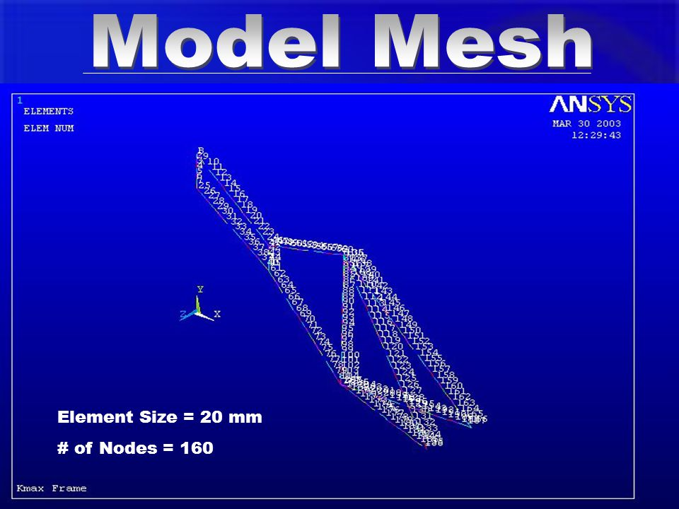 Element Size = 20 mm # of Nodes = 160
