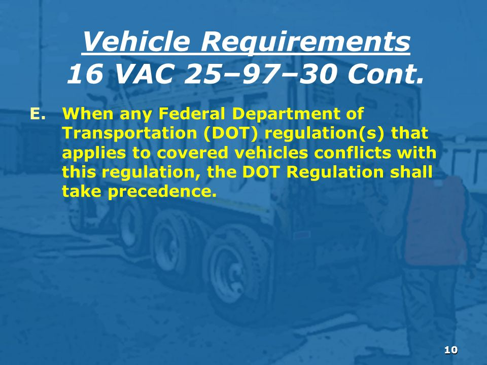 10 E.When any Federal Department of Transportation (DOT) regulation(s) that applies to covered vehicles conflicts with this regulation, the DOT Regulation shall take precedence.