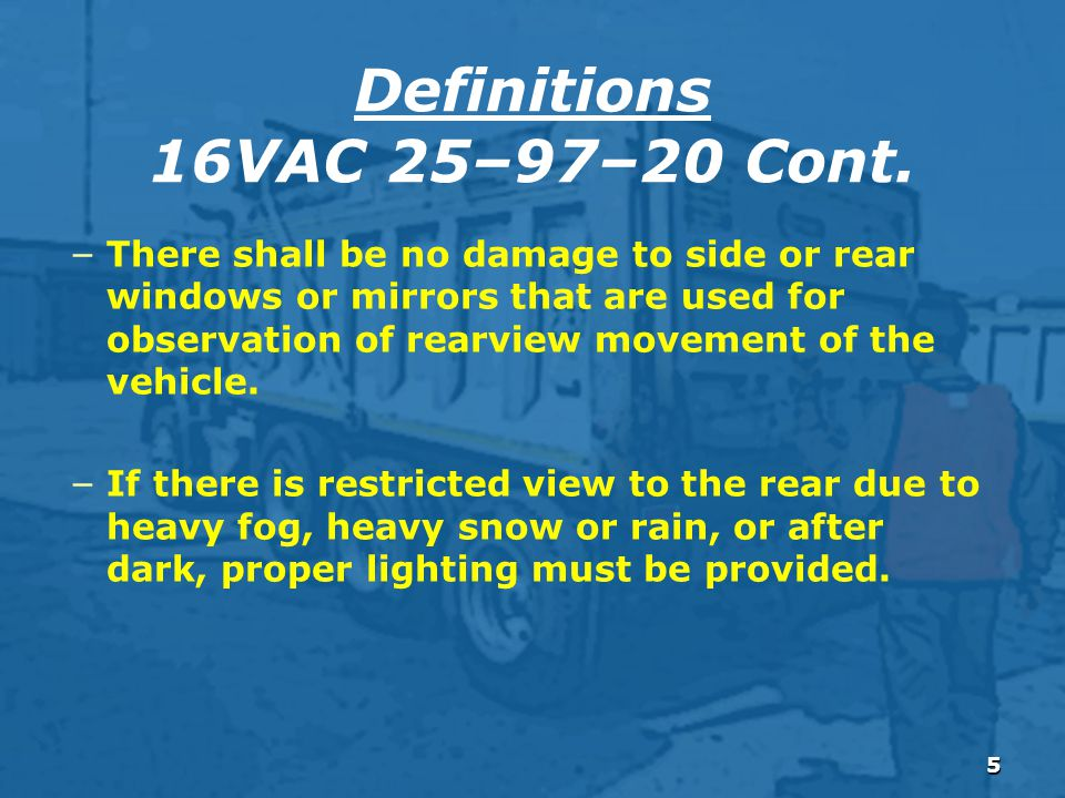 5 – There shall be no damage to side or rear windows or mirrors that are used for observation of rearview movement of the vehicle.
