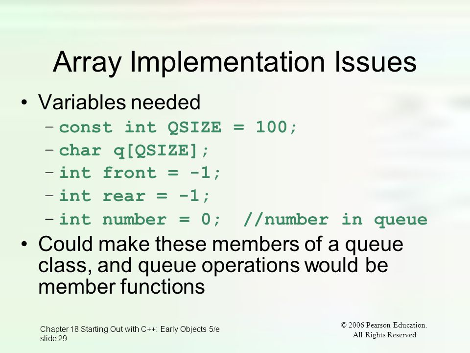 © 2006 Pearson Education. All Rights Reserved Chapter 18 Starting Out with C++: Early Objects 5/e slide 29 Array Implementation Issues Variables neede