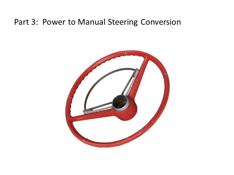 Part 3: Power to Manual Steering Conversion