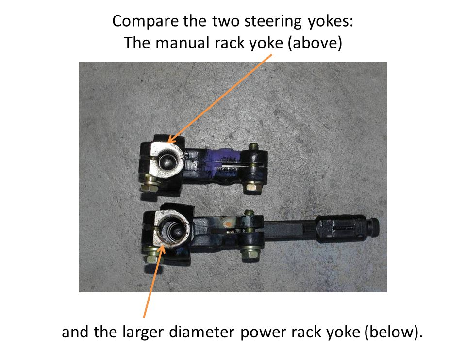 Compare the two steering yokes: The manual rack yoke (above) and the larger diameter power rack yoke (below).
