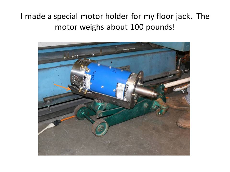 I made a special motor holder for my floor jack. The motor weighs about 100 pounds!