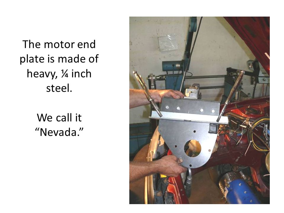 The motor end plate is made of heavy, ¼ inch steel. We call it Nevada.
