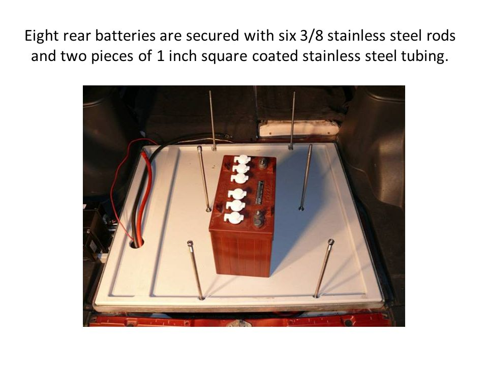 Eight rear batteries are secured with six 3/8 stainless steel rods and two pieces of 1 inch square coated stainless steel tubing.