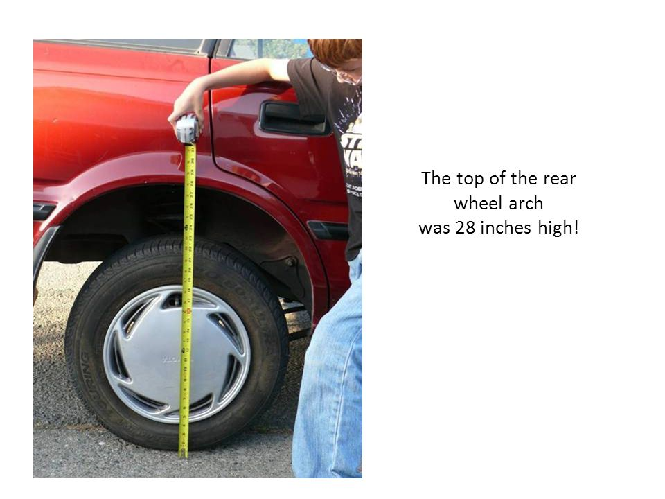 The top of the rear wheel arch was 28 inches high!