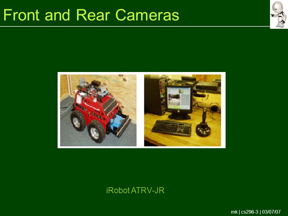 mk | cs296-3 | 03/07/07 Front and Rear Cameras iRobot ATRV-JR