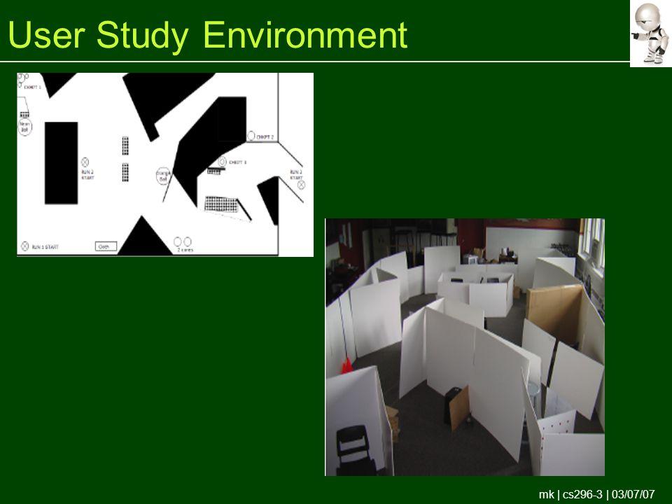 mk | cs296-3 | 03/07/07 User Study Environment