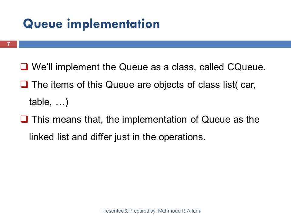 Queue implementation 7 Presented & Prepared by: Mahmoud R.