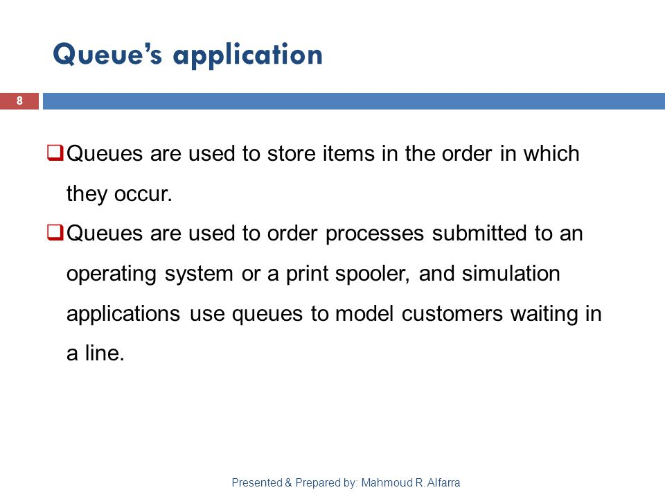 Queue's application 8 Presented & Prepared by: Mahmoud R.