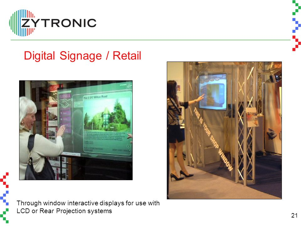 21 Digital Signage / Retail Through window interactive displays for use with LCD or Rear Projection systems